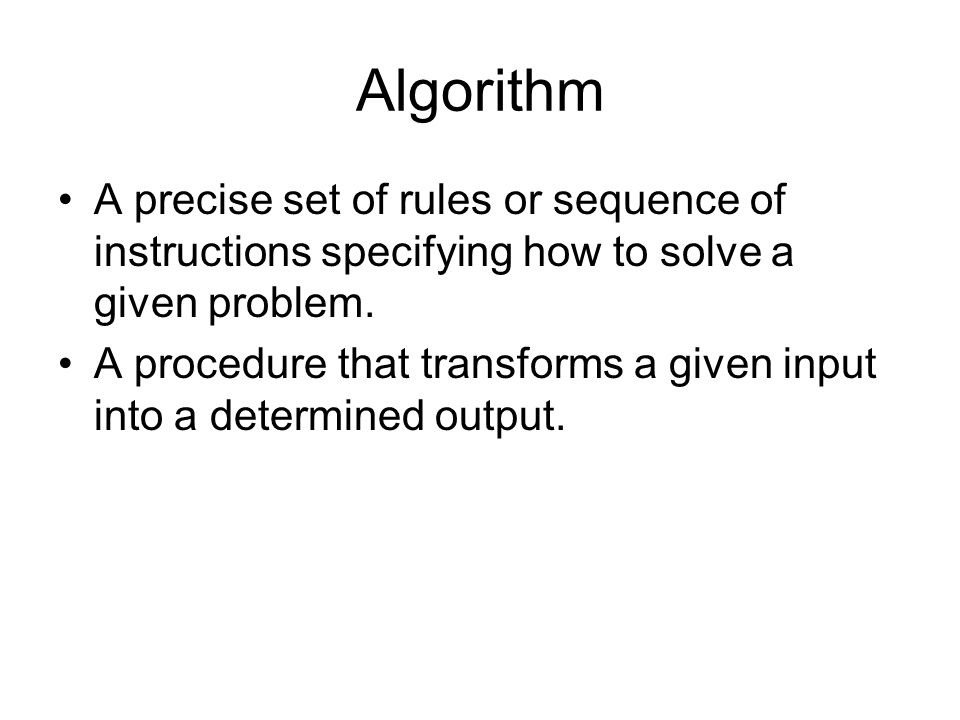 Algorithm A precise set of rules or sequence of instructions specifying how to solve a given problem.