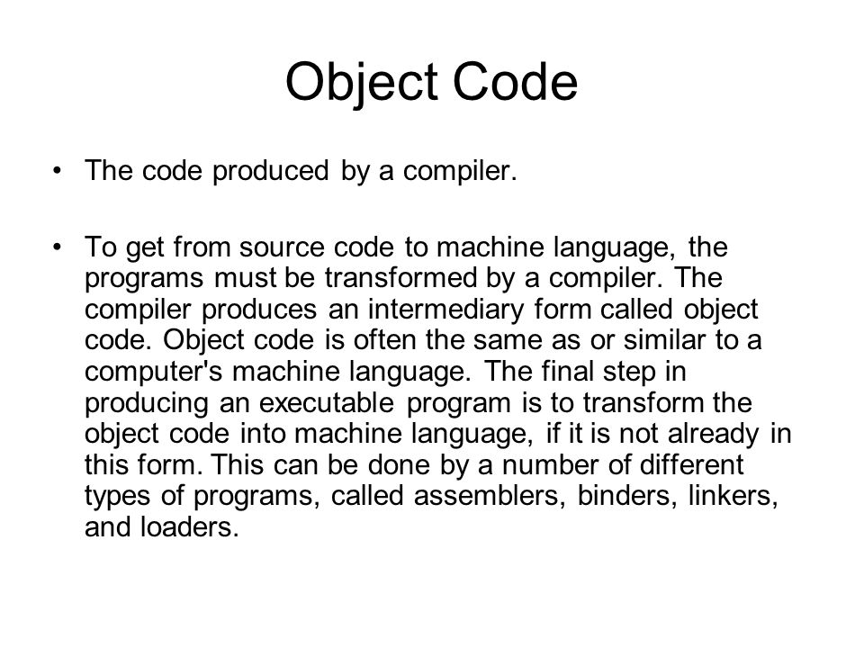 Object Code The code produced by a compiler.