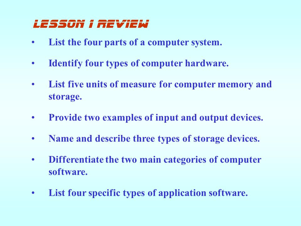 lesson 1 review List the four parts of a computer system.