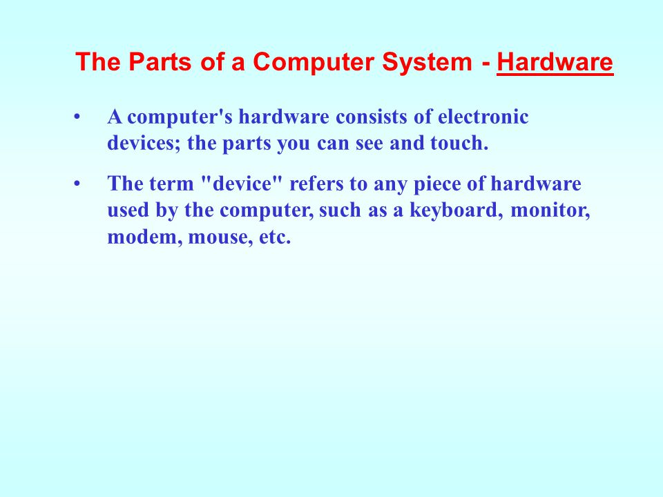 The Parts of a Computer System - Hardware