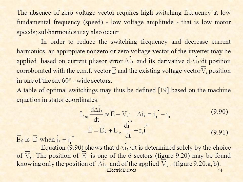 The absence of zero voltage vector requires high switching frequency at low fundamental frequency (speed) - low voltage amplitude - that is low motor speeds; subharmonics may also occur.