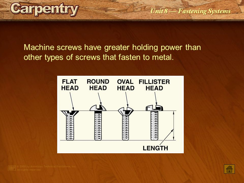 Machine screws have greater holding power than other types of screws that fasten to metal.