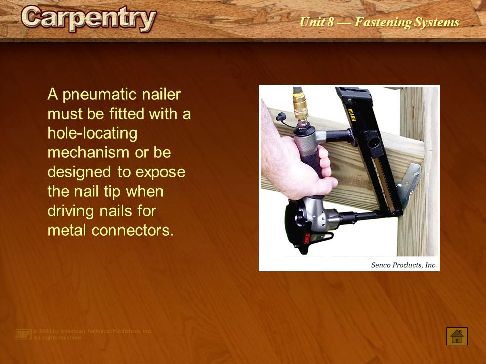 A pneumatic nailer must be fitted with a hole-locating mechanism or be designed to expose the nail tip when driving nails for metal connectors.
