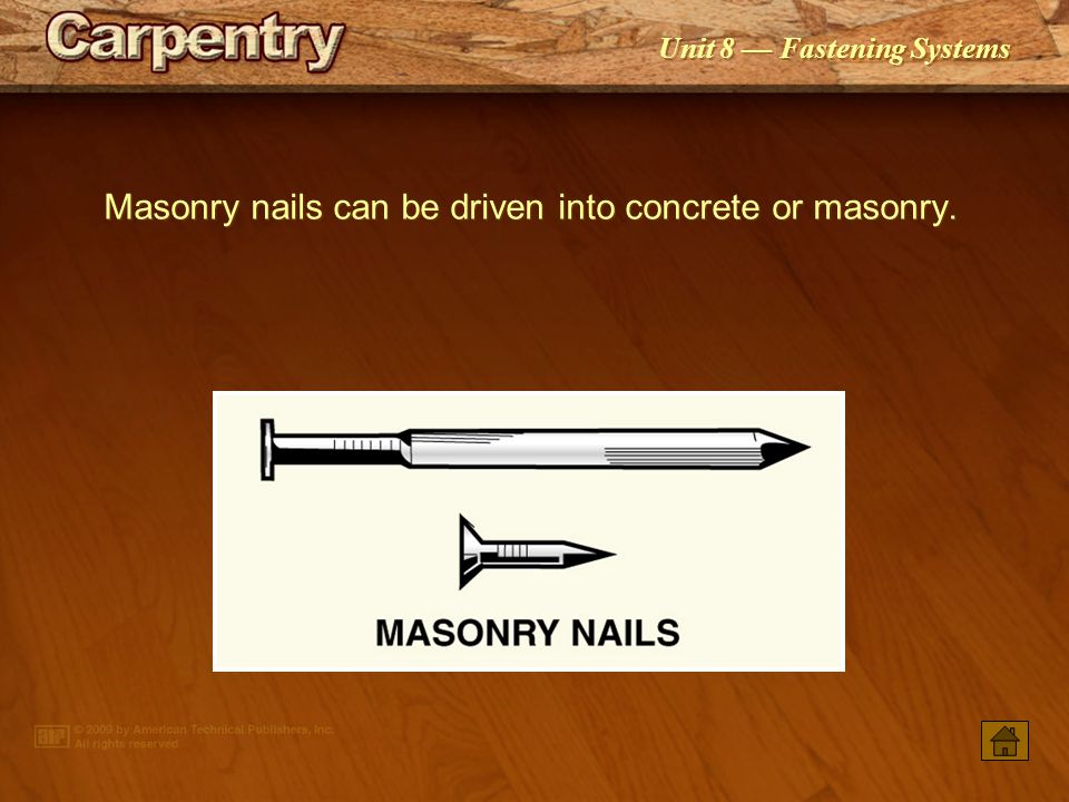 Masonry nails can be driven into concrete or masonry.