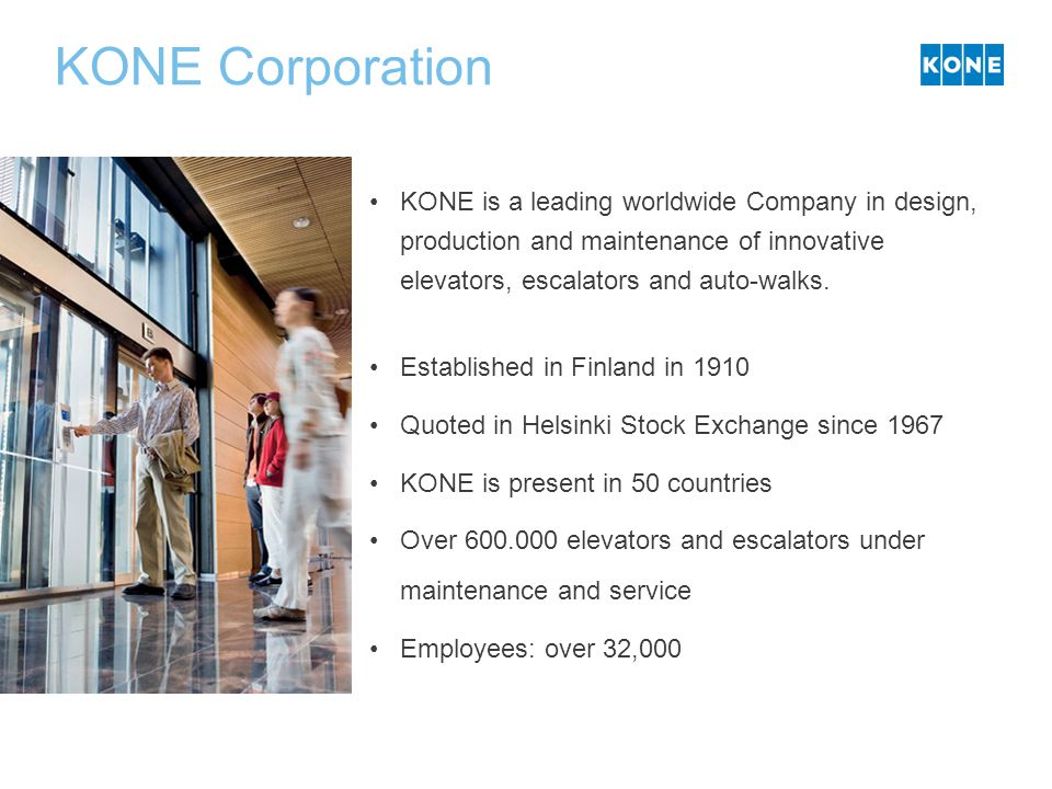 KONE Corporation KONE is a leading worldwide Company in design, production and maintenance of innovative elevators, escalators and auto-walks.