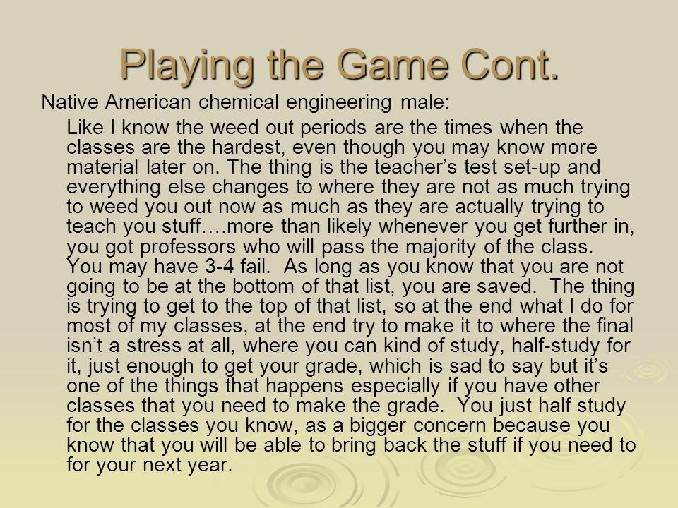 Playing the Game Cont. Native American chemical engineering male: