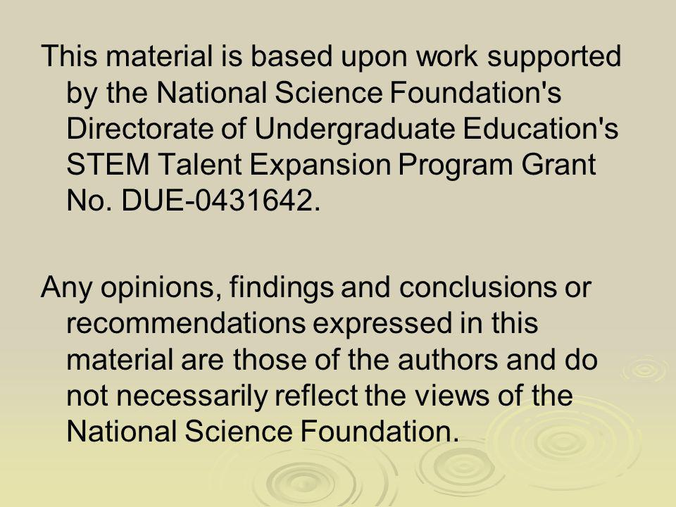 This material is based upon work supported by the National Science Foundation s Directorate of Undergraduate Education s STEM Talent Expansion Program Grant No.