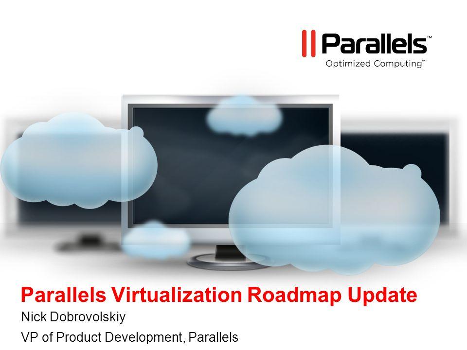 Parallels Virtualization Roadmap Update