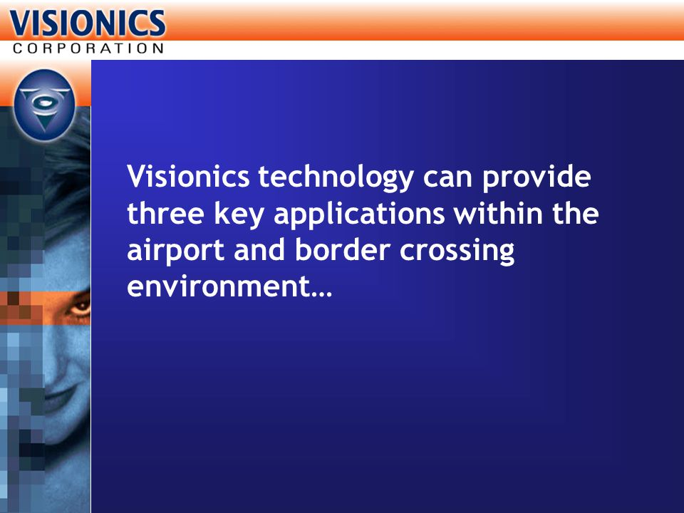 Visionics technology can provide three key applications within the airport and border crossing environment…