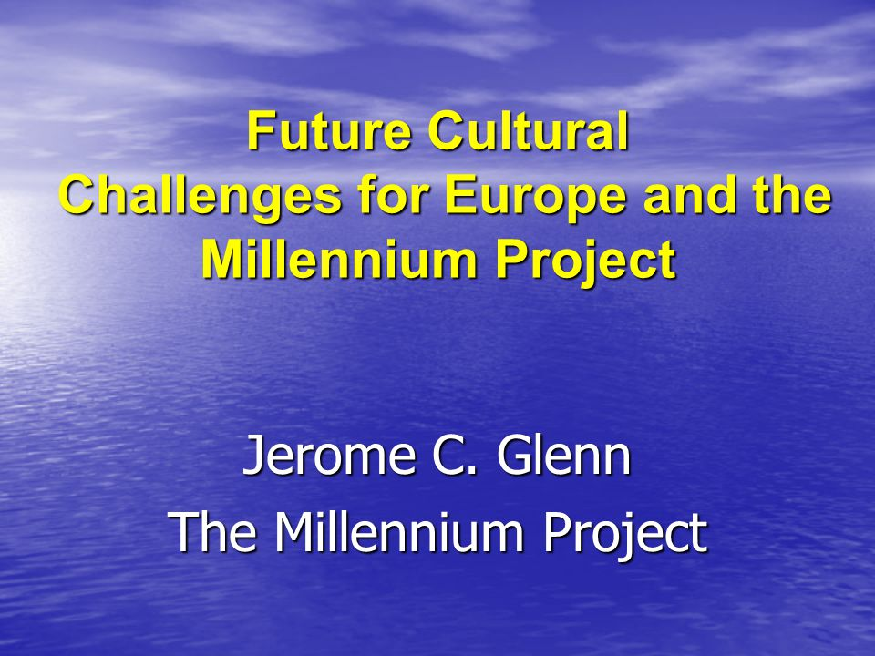 Future Cultural Challenges for Europe and the Millennium Project