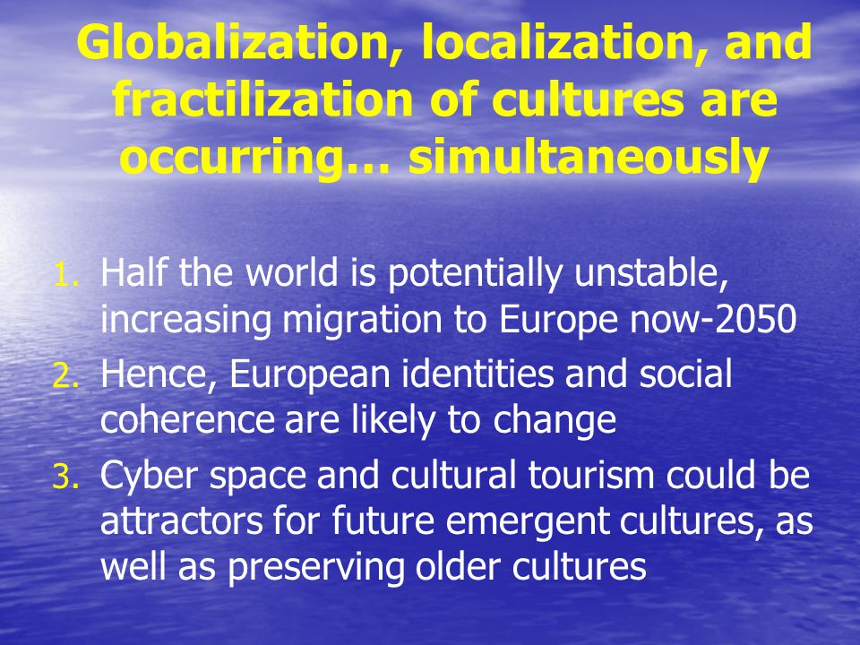 Globalization, localization, and fractilization of cultures are occurring… simultaneously