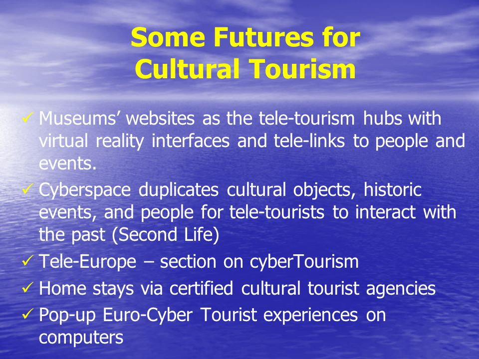 Some Futures for Cultural Tourism