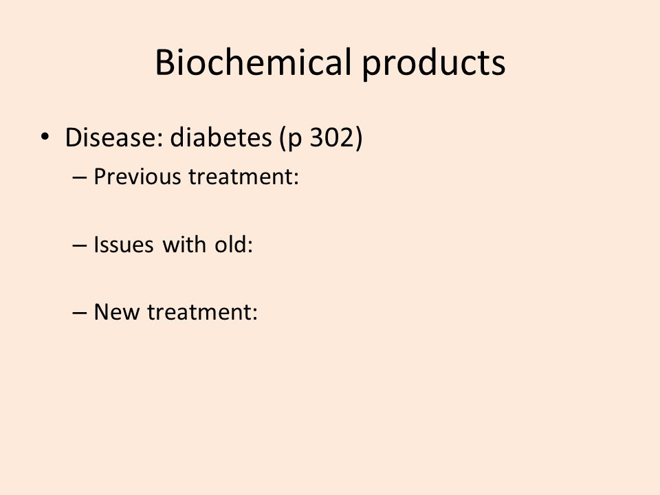 Biochemical products Disease: diabetes (p 302) Previous treatment: