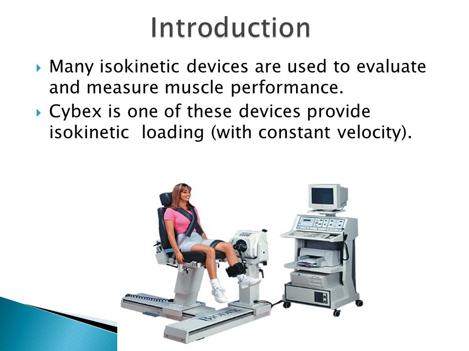 Introduction Many isokinetic devices are used to evaluate and measure muscle performance.
