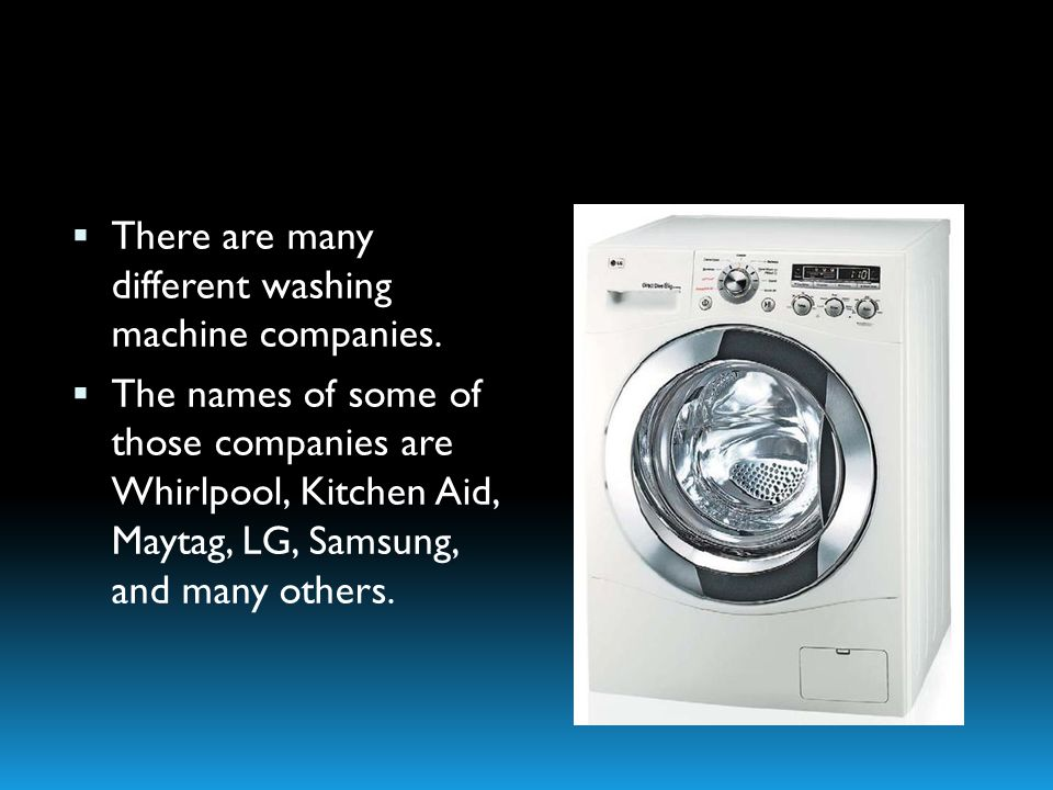 There are many different washing machine companies.
