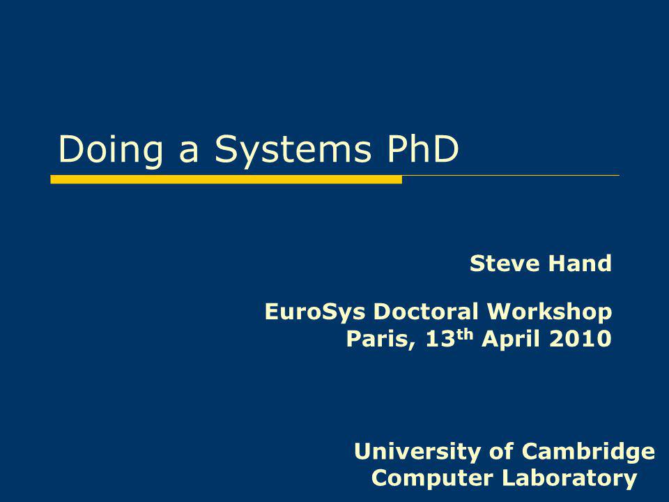 Steve Hand EuroSys Doctoral Workshop Paris, 13th April 2010