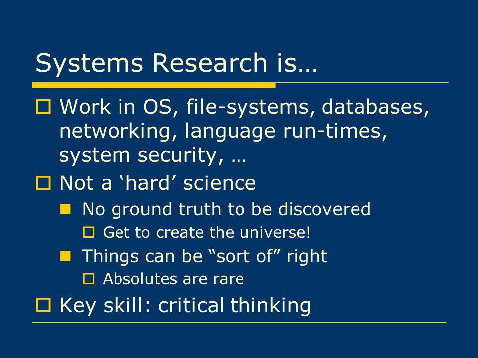 Systems Research is… Work in OS, file-systems, databases, networking, language run-times, system security, …