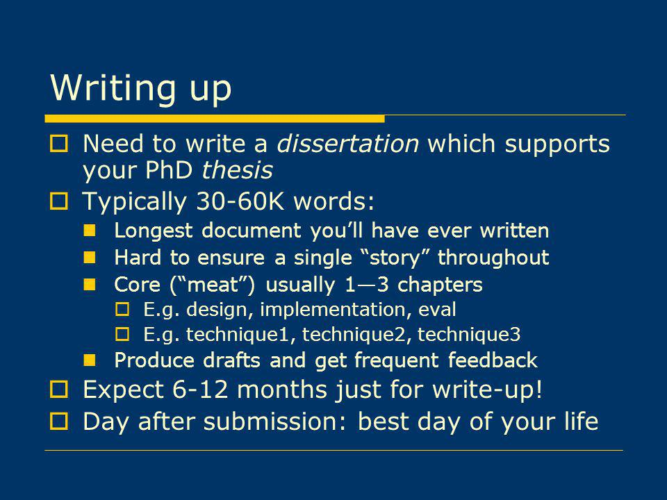 Writing up Need to write a dissertation which supports your PhD thesis
