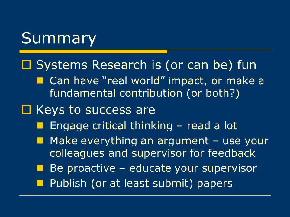 Summary Systems Research is (or can be) fun Keys to success are