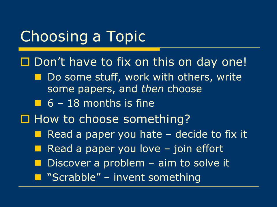 Choosing a Topic Don't have to fix on this on day one!