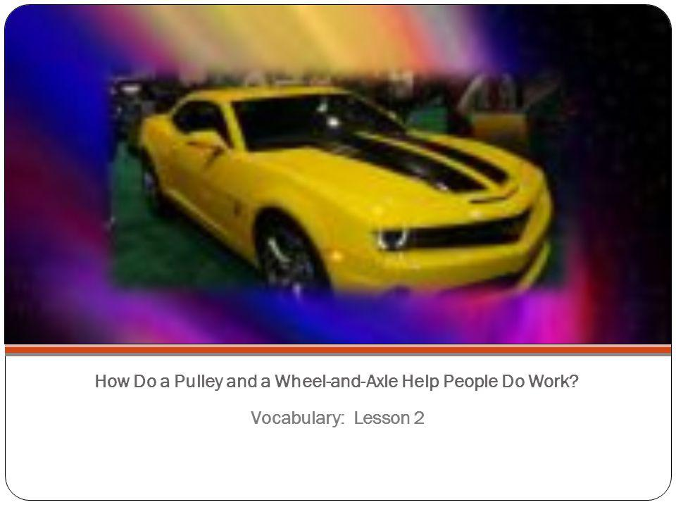 How Do a Pulley and a Wheel-and-Axle Help People Do Work