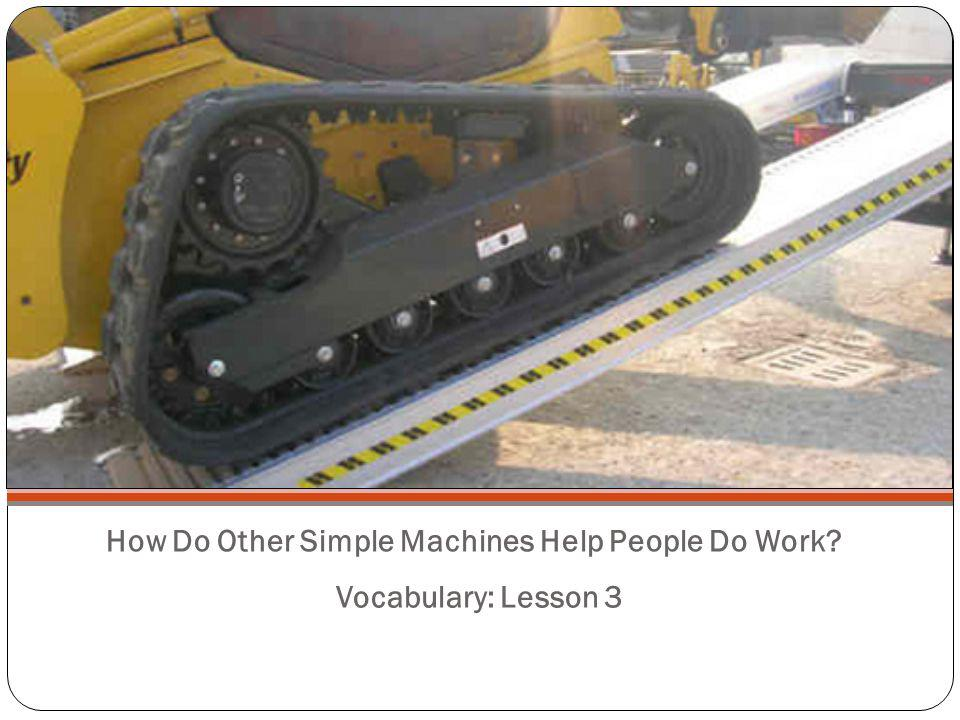 How Do Other Simple Machines Help People Do Work