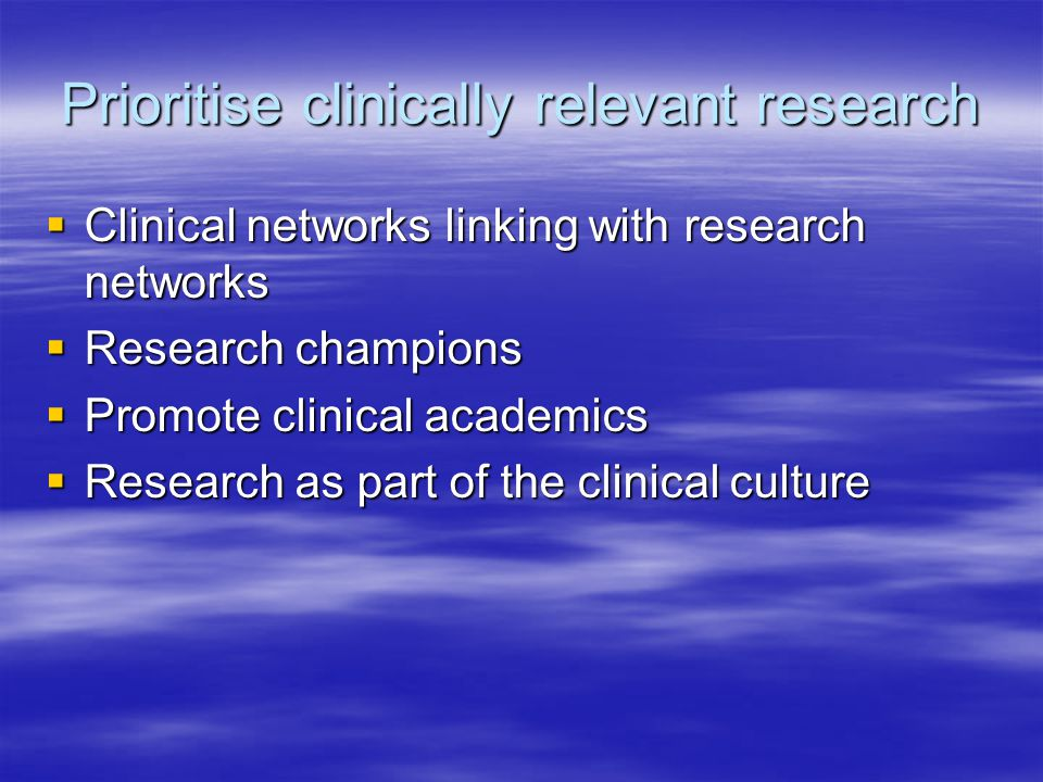 Prioritise clinically relevant research