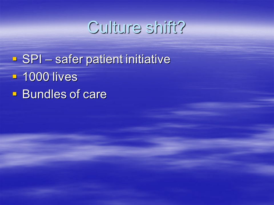 Culture shift SPI – safer patient initiative 1000 lives