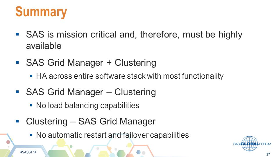 Summary SAS is mission critical and, therefore, must be highly available. SAS Grid Manager + Clustering.