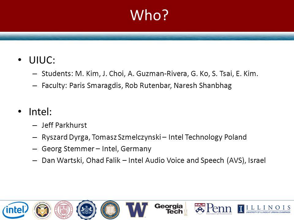 Who UIUC: Students: M. Kim, J. Choi, A. Guzman-Rivera, G. Ko, S. Tsai, E. Kim. Faculty: Paris Smaragdis, Rob Rutenbar, Naresh Shanbhag.