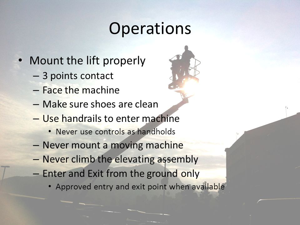 Operations Mount the lift properly 3 points contact Face the machine