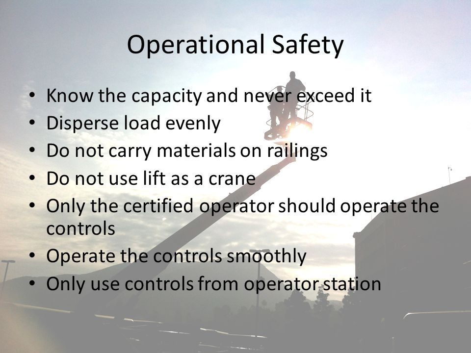 Operational Safety Know the capacity and never exceed it