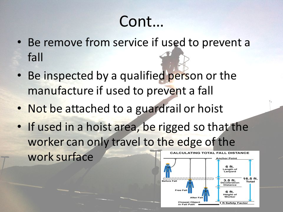 Cont… Be remove from service if used to prevent a fall