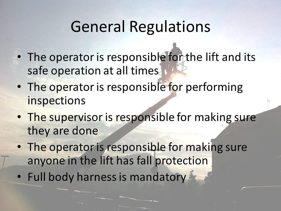 General Regulations The operator is responsible for the lift and its safe operation at all times.