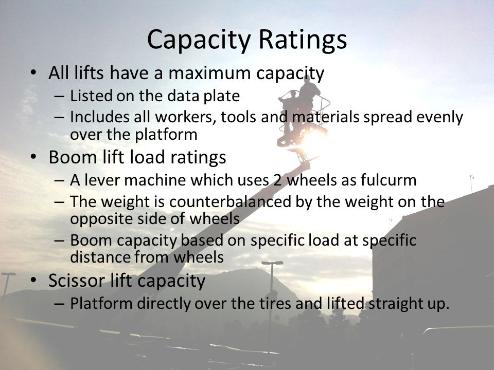 Capacity Ratings All lifts have a maximum capacity