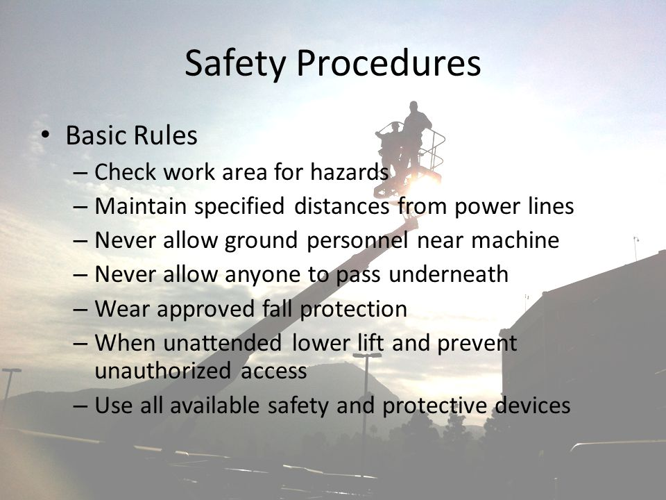 Safety Procedures Basic Rules Check work area for hazards