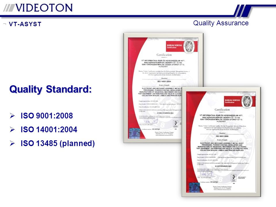 Quality Standard: ISO 9001:2008 ISO 14001:2004 ISO 13485 (planned)