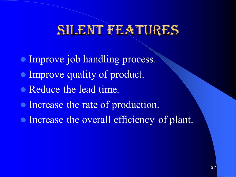 Silent Features Improve job handling process.