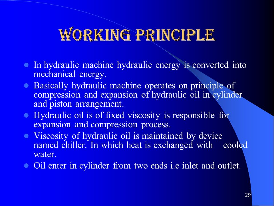 Working Principle In hydraulic machine hydraulic energy is converted into mechanical energy.