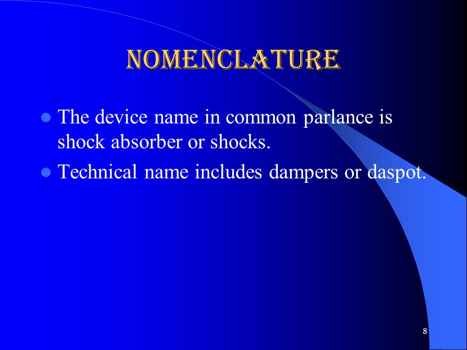 Nomenclature The device name in common parlance is shock absorber or shocks.