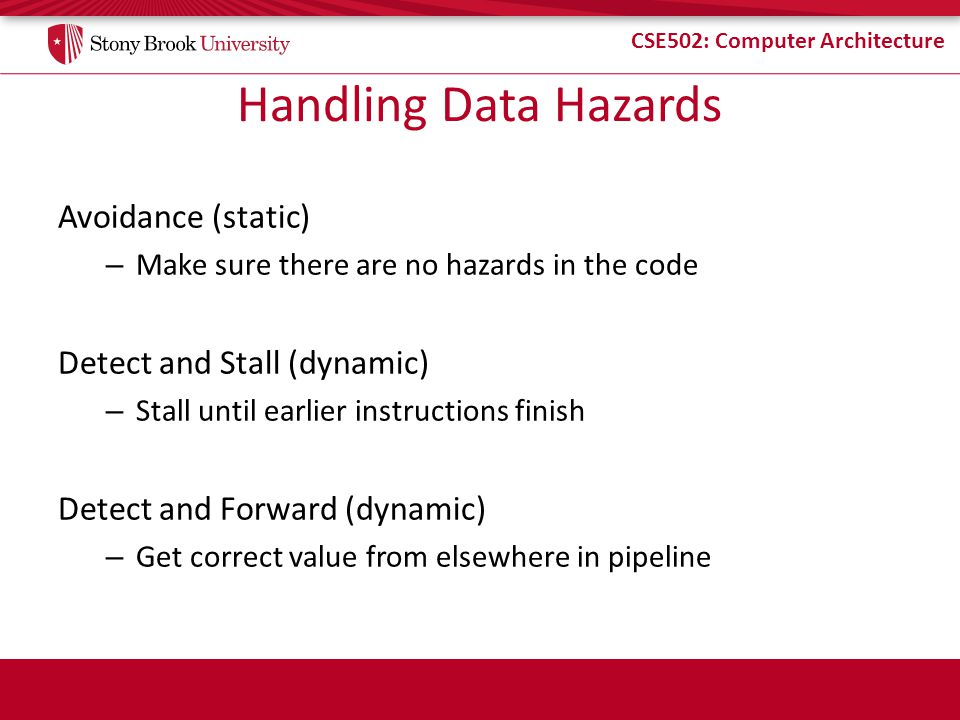 Handling Data Hazards Avoidance (static) Detect and Stall (dynamic)