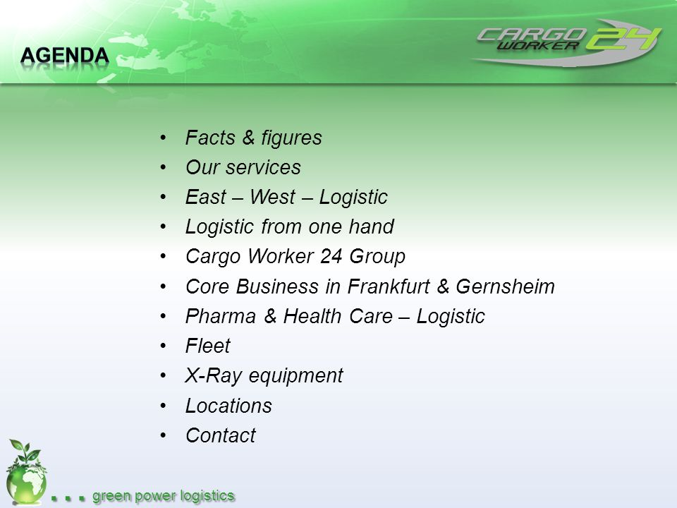 Agenda Facts & figures. Our services. East – West – Logistic. Logistic from one hand. Cargo Worker 24 Group.