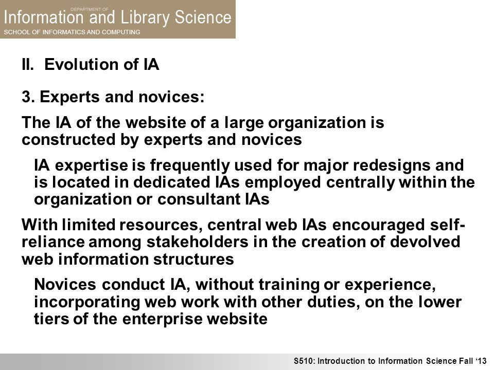 II. Evolution of IA 3. Experts and novices: The IA of the website of a large organization is constructed by experts and novices.