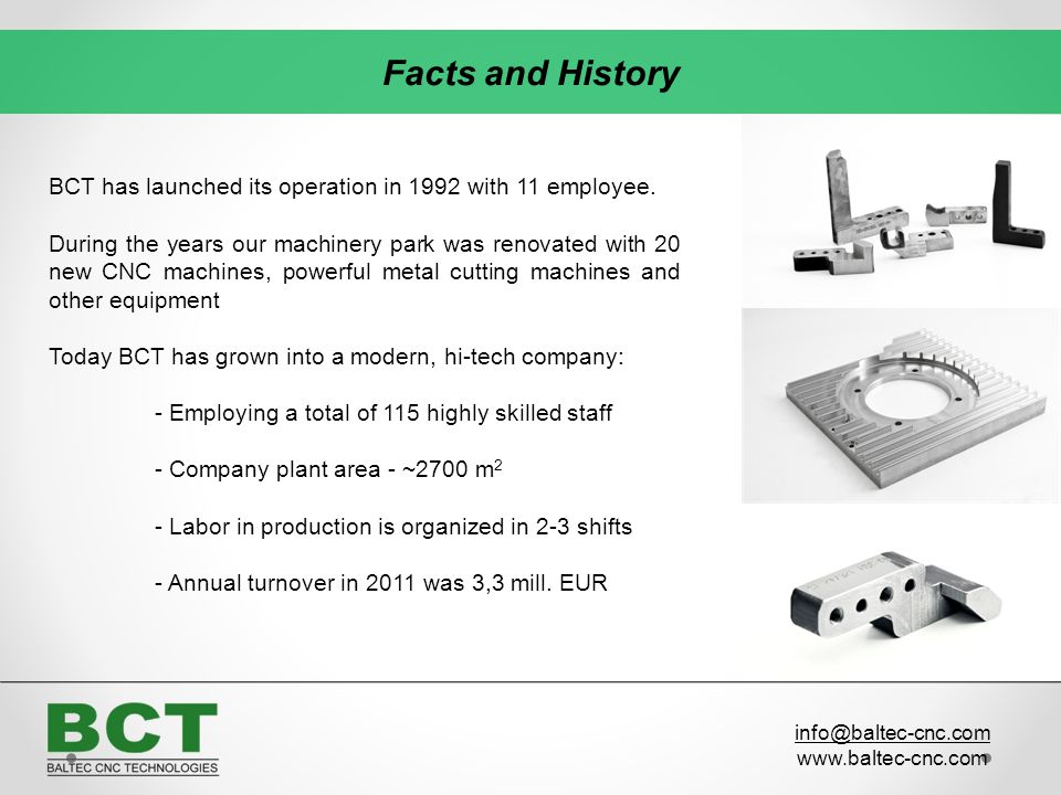 Facts and History BCT has launched its operation in 1992 with 11 employee.