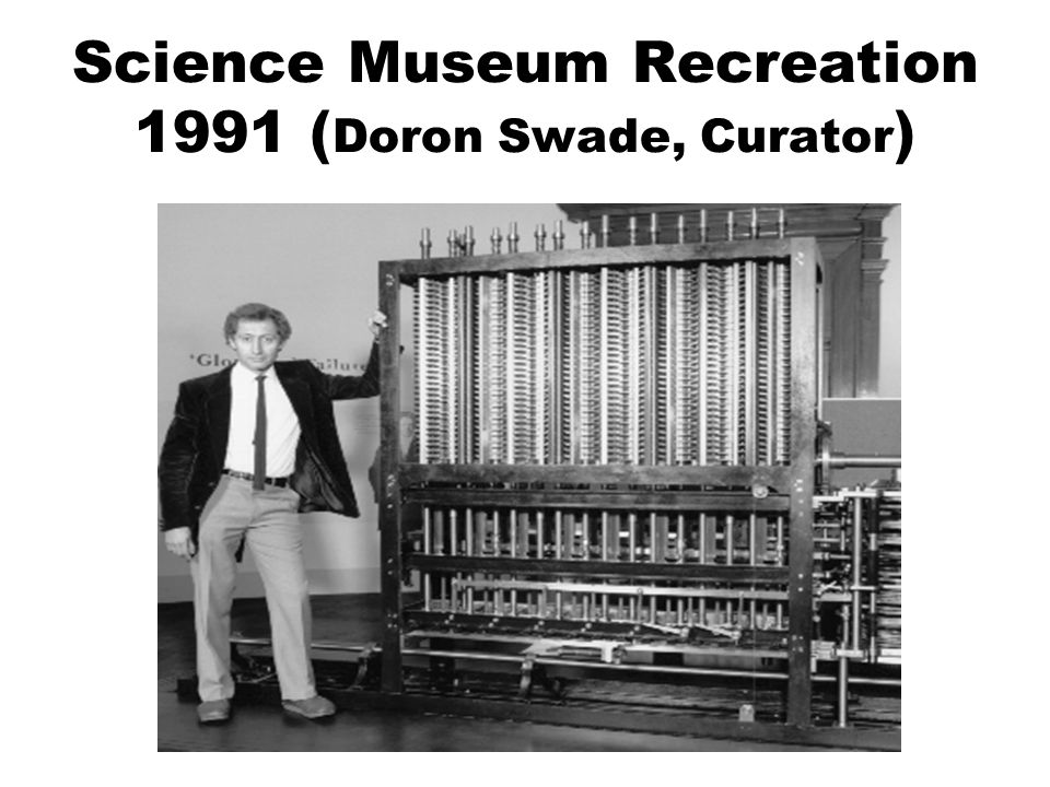 Science Museum Recreation 1991 (Doron Swade, Curator)