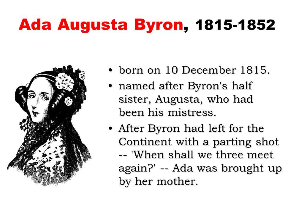 Ada Augusta Byron, 1815-1852 born on 10 December 1815.