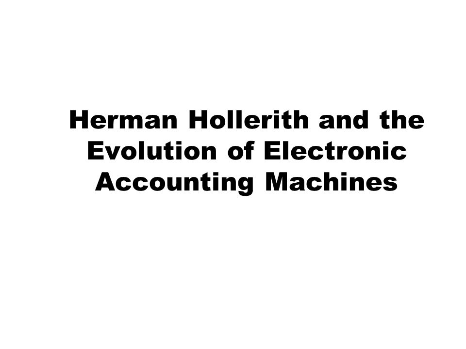 Herman Hollerith and the Evolution of Electronic Accounting Machines
