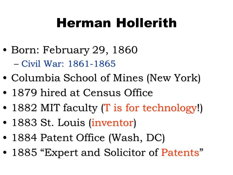 Herman Hollerith Born: February 29, 1860