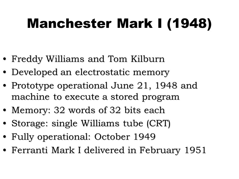 Manchester Mark I (1948) Freddy Williams and Tom Kilburn