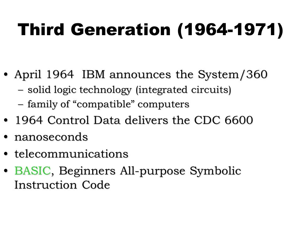 Third Generation (1964-1971) April 1964 IBM announces the System/360
